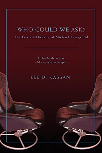 Who Could We Ask?: The Gestalt Therapy of Michael Kriegsfeld: Lee Kassan