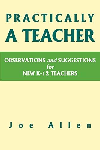 Practically a Teacher Observations and Suggestions for New K-12 Teachers: Joe Allen