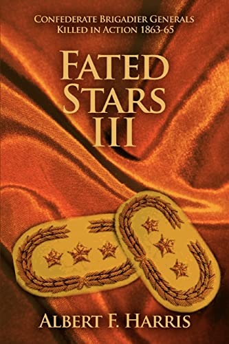 Fated Stars III: Confederate Brigadier Generals Killed: Albert F Harris
