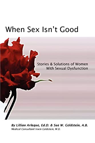 When Sex Isn't Good: Stories & Solutions of Women With Sexual Dysfunction: Sue Goldstein