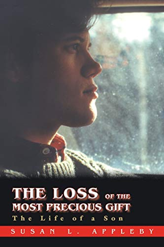 9780595426539: The Loss of the Most Precious Gift: The Life of a Son