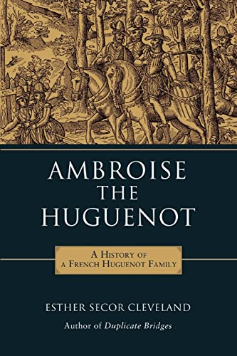 Ambroise the Huguenot: A History of a: Cleveland, Esther