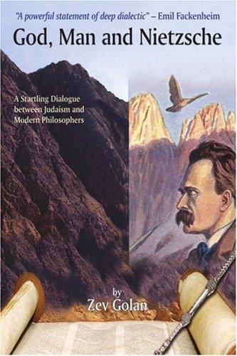 9780595427000: God, Man and Nietzsche: A Startling Dialogue between Judaism and Modern Philosophers