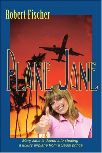 9780595427116: Plane Jane: Mary Jane is duped into stealing a luxury airplane from a Saudi prince