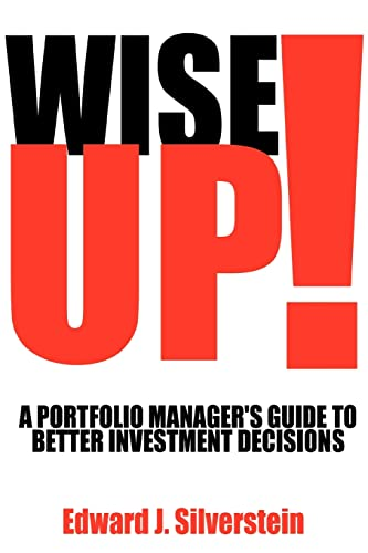 9780595427512: Wise Up!: A Portfolio Manager's Guide to Better Investment Decisions