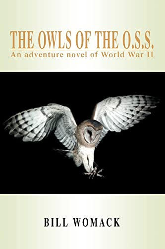 9780595428311: The Owls of the O.S.S.: An adventure novel of World War II