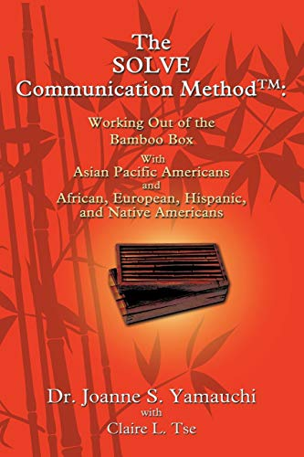 9780595428427: The SOLVE Communication Method: Working Out of the Bamboo Box with Asian Pacific Americans and African, European, Hispanic, and Native Americans