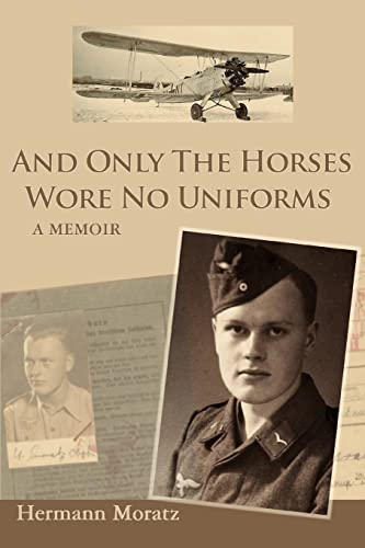 9780595428496: And Only The Horses Wore No Uniforms: A Memoir