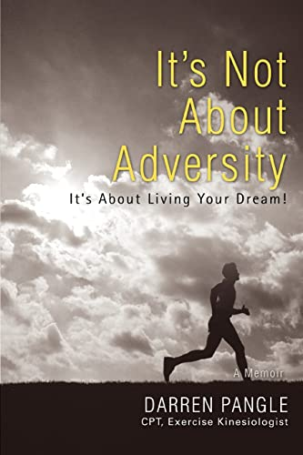 9780595429103: It's Not About Adversity: It's About Living Your Dream!
