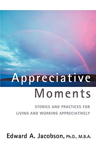 9780595429110: Appreciative Moments: Stories and Practices for Living and Working Appreciatively