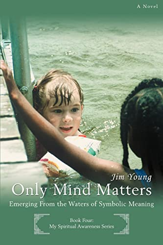 Only Mind Matters: Emerging From the Waters of Symbolic Meaning (0595429149) by Young, Jim