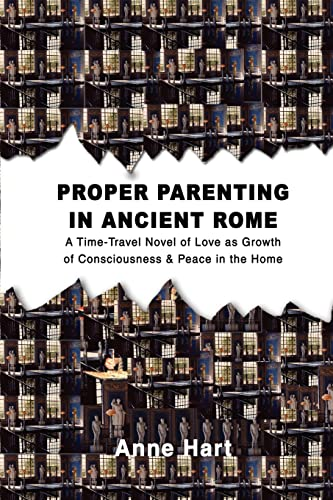 9780595429776: Proper Parenting in Ancient Rome: A Time-Travel Novel of Love as Growth of Consciousness & Peace in the Home