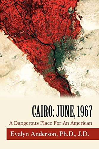 9780595429998: Cairo: June, 1967: A Dangerous Place For An American