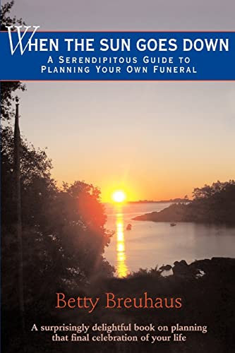 9780595430307: When the Sun Goes Down: A Serendipitous Guide to Planning Your Own Funeral