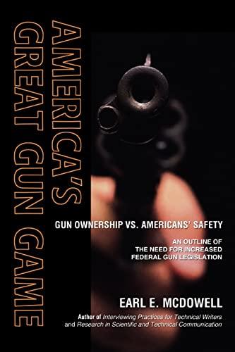 9780595430321: America's Great Gun Game: Gun Ownership vs. Americans' Safety