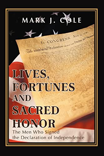 Lives, Fortunes and Sacred Honor: The Men: Cole, Mark J.