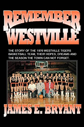 9780595431267: Remember Westville: The Story of the 1976 Westville Tigers Basketball Team, Their Hopes, Dreams And The Season The Town Can Not Forget
