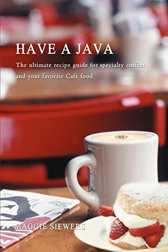 9780595432967: Have a Java: The ultimate recipe guide for specialty coffees and your favorite Café food