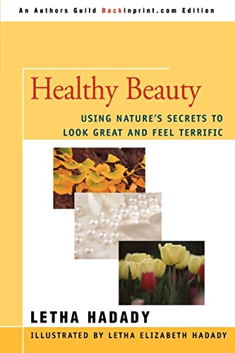 9780595433315: Healthy Beauty: Using Nature's Secrets to Look Great and Feel Terrific