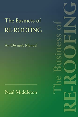 9780595433872: The Business of Re-Roofing: An Owner's Manual