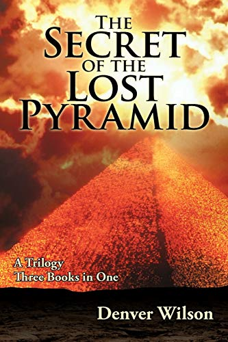 The Secret of the Lost Pyramid: A Trilogy Three Books in One: Denver Wilson