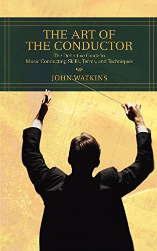 9780595433964: The Art of the Conductor: The Definitive Guide to Music Conducting Skills, Terms, and Techniques