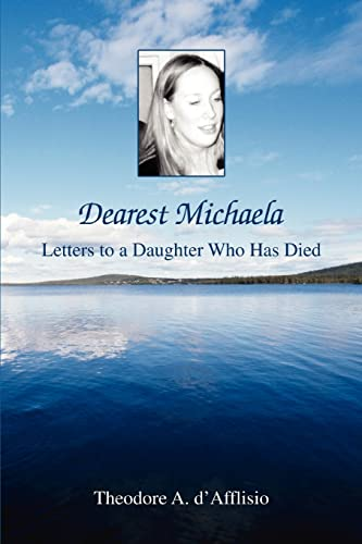 Dearest Michaela: Letters to a Daughter Who Has Died: Theodore d'Afflisio