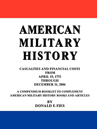 9780595434459: American Military History: Casualties And Financial Costs From April 19, 1775 Through December 31, 2006