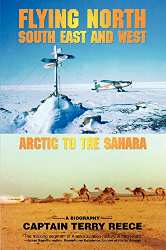 Flying North South East and West: Arctic to the Sahara: Captain Terry Reece