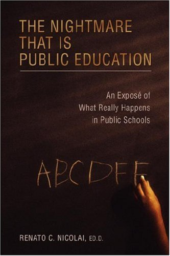 9780595436149: The Nightmare That Is Public Education: An Exposé of What Really Happens in Public Schools: An Expose of What Really Happens in Public Schools