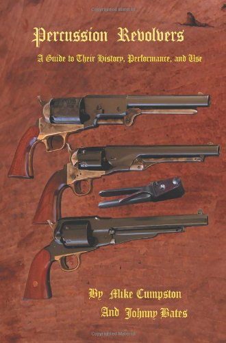 9780595436248: Percussion Revolvers: A Guide to Their History, Performance, and Use