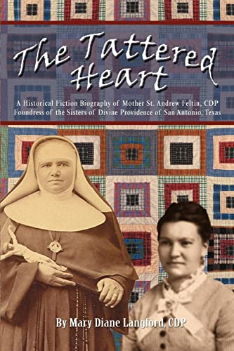 The Tattered Heart: A Historical Fiction Biography of Mother St. Andrew Feltin, CDP Foundress of ...