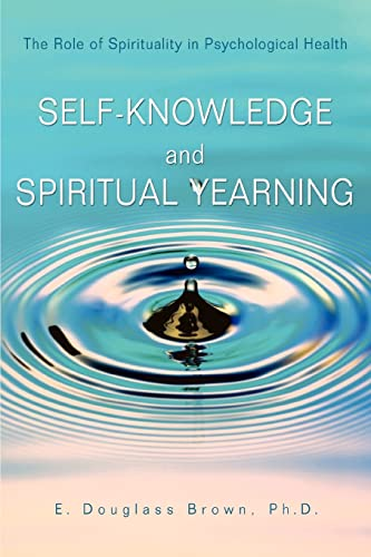 9780595437672: Self-Knowledge and Spiritual Yearning: The Role of Spirituality in Psychological Health