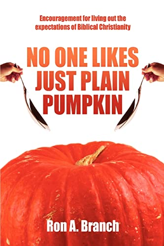 9780595437955: No One Likes Just Plain Pumpkin: Encouragement for living out the expectations of Biblical Christianity