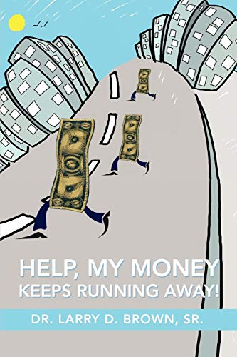 HELP, MY MONEY KEEPS RUNNING AWAY!: Brown, Larry