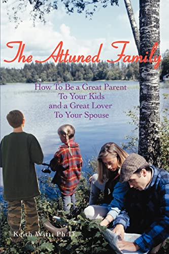 9780595438464: The Attuned Family: How To Be a Great Parent To Your Kids and a Great Lover To Your Spouse