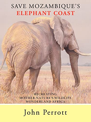 Save Mozambique's Elephant Coast: Recreating Mother Nature's: Perrott, John