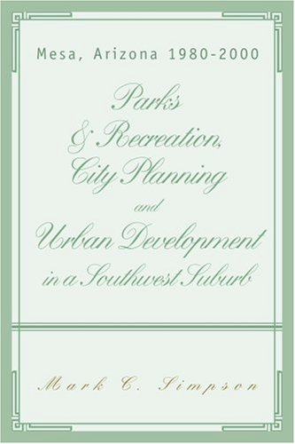 Parks & Recreation, City Planning and Urban Development in a Southwest Suburb: Mesa, Arizona ...