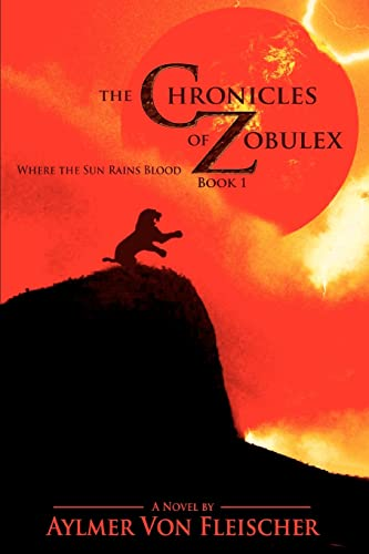 The Chronicles of Zobulex: Book 1 (Paperback): Aylmer Von Fleischer
