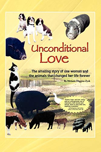 Unconditional Love: The Amazing Story of One Woman and the Animals That Changed Her Life Forever: ...
