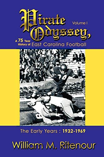 9780595439645: Pirate Odyssey, A 75 Year History of East Carolina Football Volume I: The Early Years : 1932-1969