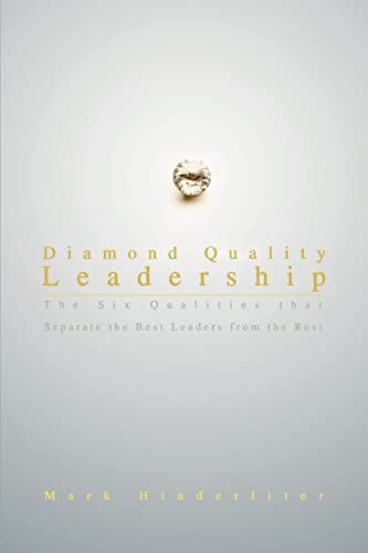 9780595440467: Diamond Quality Leadership: The Six Qualities that Separate the Best Leaders from the Rest