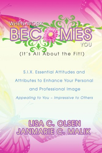 9780595440887: When Work Becomes You (It's All About the Fit!): S.I.X. Essential Attitudes