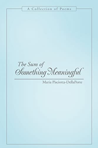 9780595441105: The Sum of Something Meaningful: A Collection of Poems