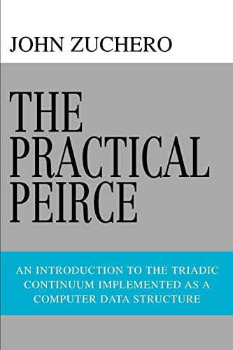 9780595441129: The Practical Peirce: An Introduction to the Triadic Continuum Implemented as a Computer Data Structure