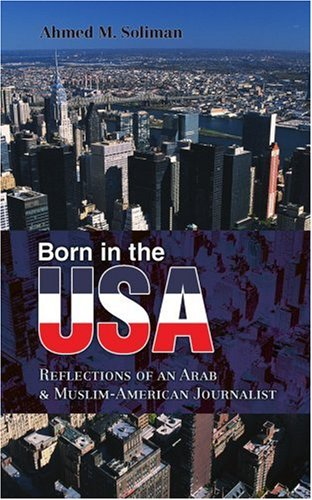 Born in the USA: Reflections of an: Ahmed M Soliman