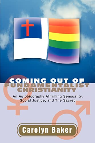9780595441464: Coming out of Fundamentalist Christianity: An Autobiography Affirming Sensuality, Social Justice, and The Sacred