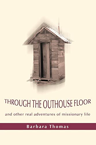 9780595441754: Through the Outhouse Floor: and other real adventures of missionary life
