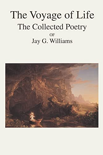 The Voyage of Life: The Collected Poetry of Jay G. Williams: Jay Williams