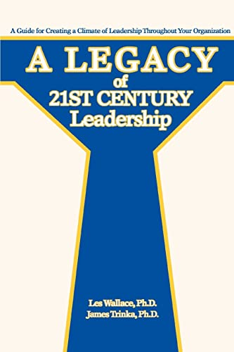 9780595442041: A Legacy of 21st Century Leadership: A Guide for Creating a Climate of Leadership Throughout Your Organization
